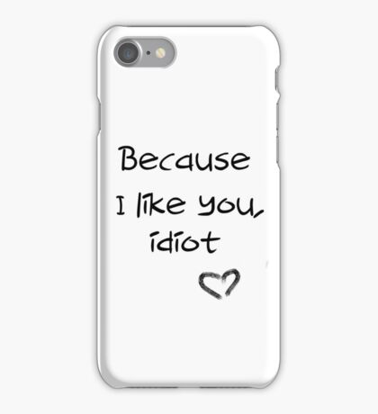 Because I like you, idiot - Philkas Eyewitness quote iPhone Case/Skin