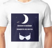 drowned in moonlight strangled by my bra Unisex T-Shirt