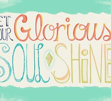 Let Your Glorious Soul Shine by joyfulroots
