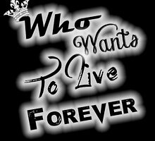 Who wants to live forever by AllMadDesigns