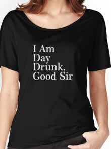 I Am Day Drunk, Good Sir Funny Alcohol Drinking Beer Women's Relaxed Fit T-Shirt