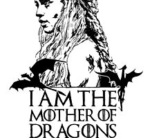 I am the Mother of Dragons by NerdUniversitee
