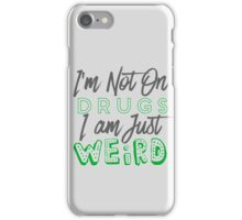 I'm Not On Drugs I'm Just Weird iPhone Case/Skin