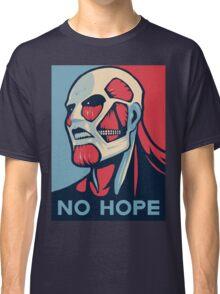 No Hope on Titan Classic T-Shirt