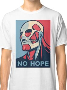 No Hope on Titan Classic T-Shirt