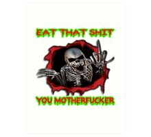 eat that shit, you motherfucker Art Print