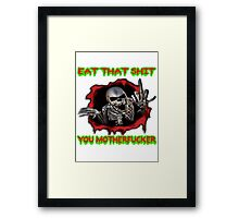 eat that shit, you motherfucker Framed Print