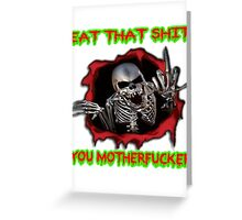 eat that shit, you motherfucker Greeting Card