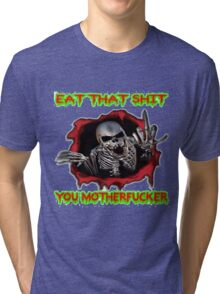 eat that shit, you motherfucker Tri-blend T-Shirt