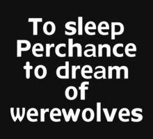 To sleep Perchance to dream of werewolves by onebaretree