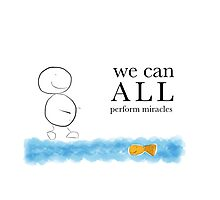We can all perform miracles Photographic Print