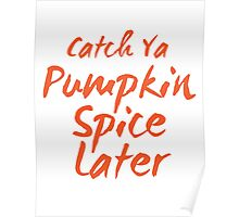 Catch Ya Pumpkin Spice Later Poster