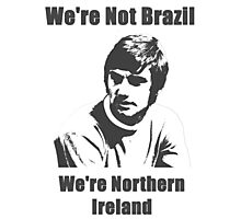 We're Not Brazil We're Northern Ireland Photographic Print