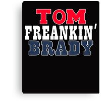 tom freakin' brady Canvas Print