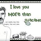 I love you more than guacamole! by Jenny Wood
