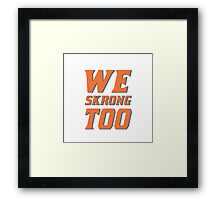 We Skrong Too Framed Print
