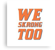 We Skrong Too Canvas Print