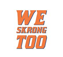 We Skrong Too Photographic Print