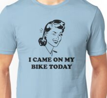 I Came On My Bike Today Unisex T-Shirt