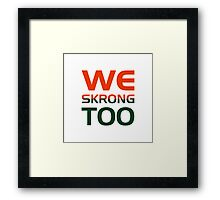 We Skrong Too Framed Print