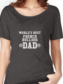 World's Best French Bulldog Dad Women's Relaxed Fit T-Shirt