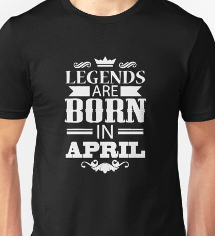 Legends are born in april T-shirt Unisex T-Shirt