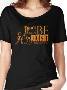 Don't be afraid... It's just Halloween Women's Relaxed Fit T-Shirt