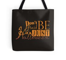 Don't be afraid... It's just Halloween Tote Bag
