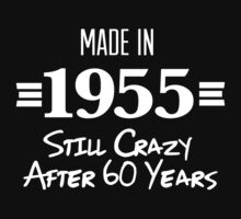 Hilarious 'Made in 1955, Still Crazy after 60 Years' T-Shirt by Albany Retro