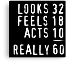 Hilarious 'Looks 32, Feels 18, Acts 10, Really 60' Birthday T-Shirt Canvas Print
