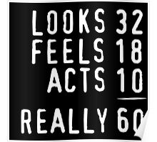 Hilarious 'Looks 32, Feels 18, Acts 10, Really 60' Birthday T-Shirt Poster