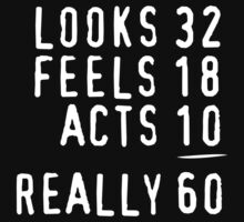 Hilarious 'Looks 32, Feels 18, Acts 10, Really 60' Birthday T-Shirt by Albany Retro