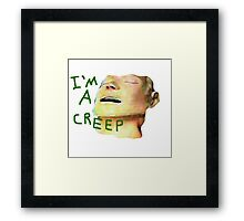I'm a Creep Framed Print