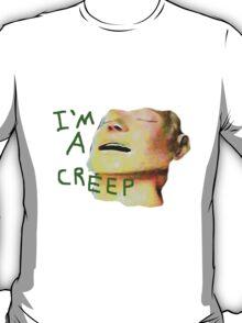 I'm a Creep T-Shirt