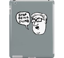 stop being dumb iPad Case/Skin
