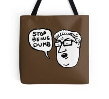 stop being dumb Tote Bag