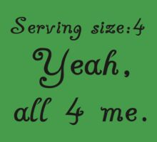 SERVING SIZE:4 YEAH, ALL FOR ME Baby Tee