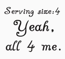 SERVING SIZE:4 YEAH, ALL FOR ME Kids Tee