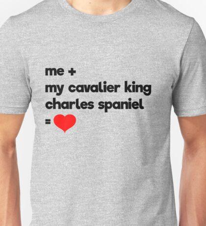 Me + My Cavalier King Charles Spaniel = Love Unisex T-Shirt