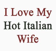 I Love My Hot Italian Wife  by supernova23