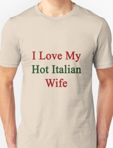 I Love My Hot Italian Wife  Unisex T-Shirt