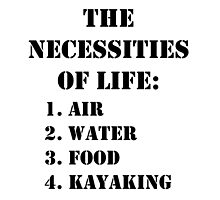 The Necessities Of Life: Kayaking - Black Text by cmmei