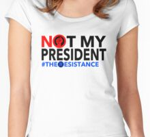 Not my President! #TheResistance Women's Fitted Scoop T-Shirt