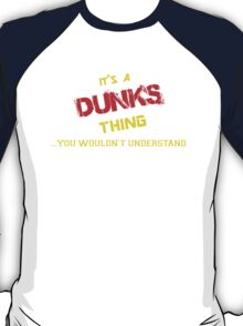 It's A DUNKS thing, you wouldn't understand !! T-Shirt
