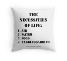 The Necessities Of Life: Paddleboarding - Black Text Throw Pillow
