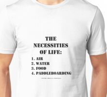 The Necessities Of Life: Paddleboarding - Black Text Unisex T-Shirt