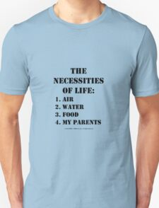 The Necessities Of Life: My Parents - Black Text Unisex T-Shirt