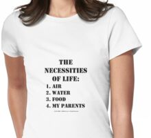 The Necessities Of Life: My Parents - Black Text Womens Fitted T-Shirt