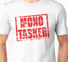 Monotasking - the male version of multitasking Unisex T-Shirt