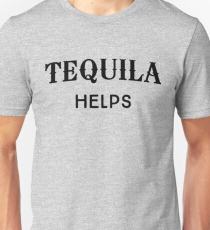 Tequila Helps Unisex T-Shirt